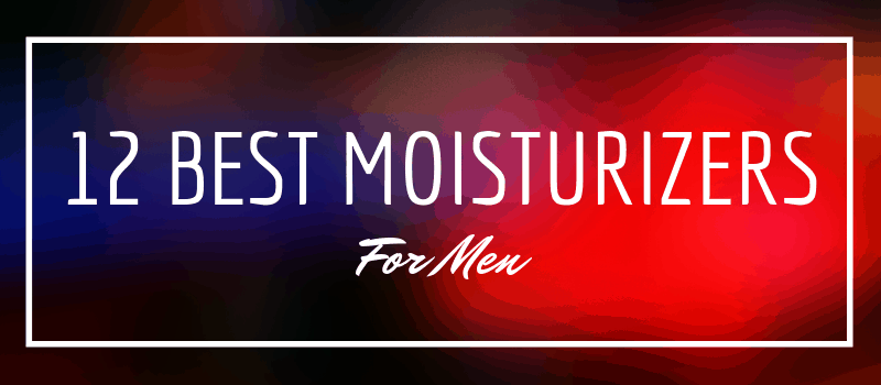 12 best face moisturizers and creams for men in 2019